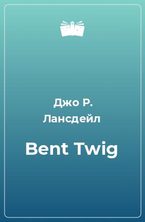 Bent Twig