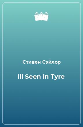 Ill Seen in Tyre