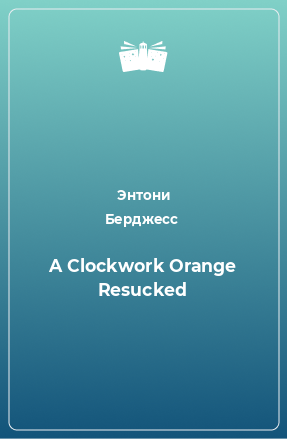 A Clockwork Orange Resucked