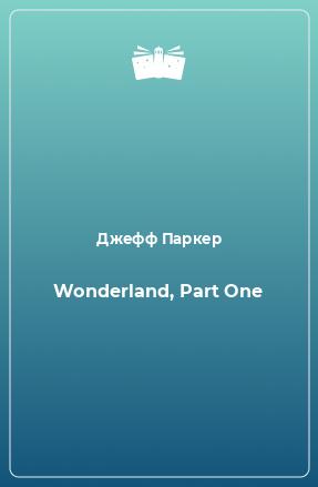 Wonderland, Part One