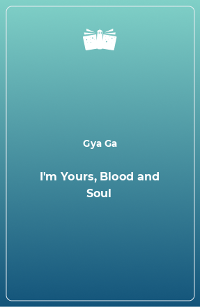I'm Yours, Blood and Soul