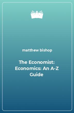 The Economist: Economics: An A-Z Guide