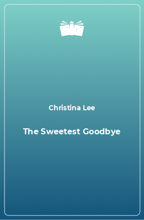 The Sweetest Goodbye