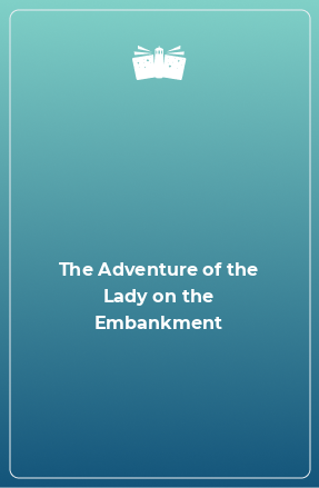 The Adventure of the Lady on the Embankment