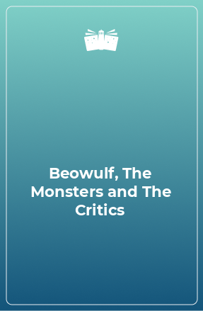Beowulf, The Monsters and The Critics