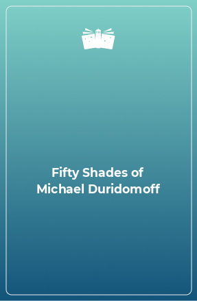 Fifty Shades of Michael Duridomoff