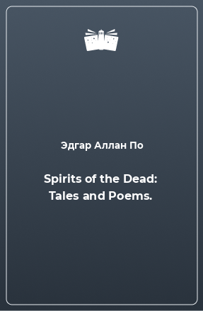 Spirits of the Dead: Tales and Poems.