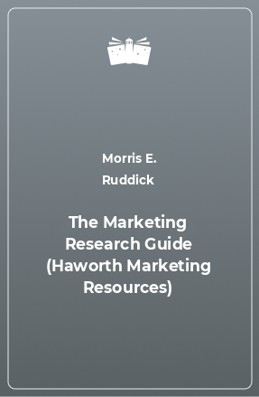 The Marketing Research Guide (Haworth Marketing Resources)