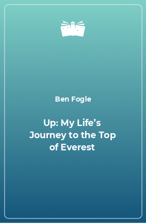 Up: My Life's Journey to the Top of Everest