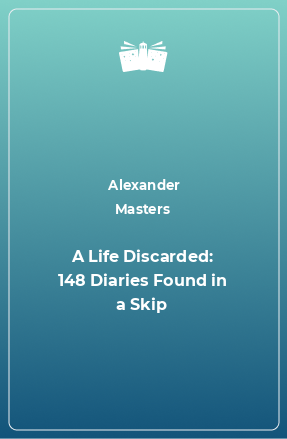 A Life Discarded: 148 Diaries Found in a Skip