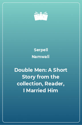 Double Men: A Short Story from the collection, Reader, I Married Him