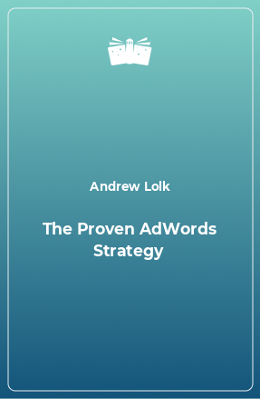The Proven AdWords Strategy