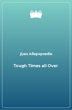 Tough Times all Over