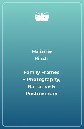 Family Frames – Photography, Narrative & Postmemory
