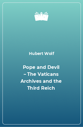 Pope and Devil – The Vaticans Archives and the Third Reich