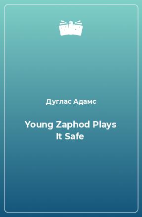 Young Zaphod Plays It Safe
