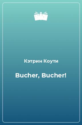 Bucher, Bucher!