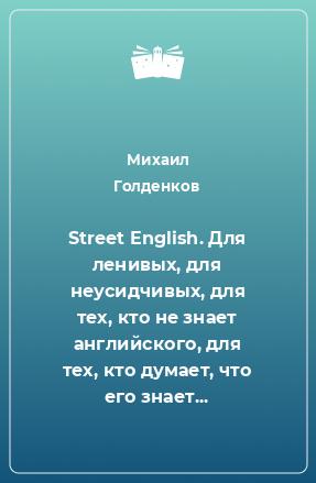 Street English. Для ленивых, для неусидчивых, для тех, кто не знает английского, для тех, кто думает, что его знает...