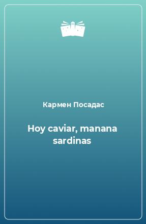 Hoy caviar, manana sardinas
