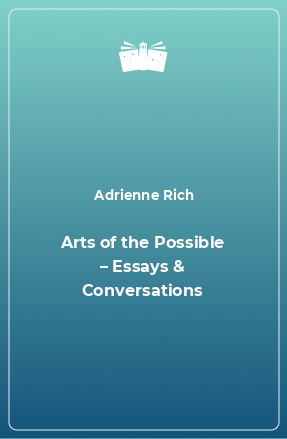 Arts of the Possible – Essays & Conversations