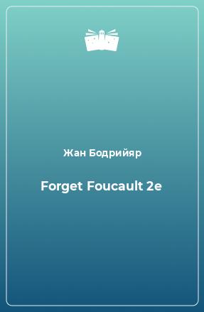 Forget Foucault 2e