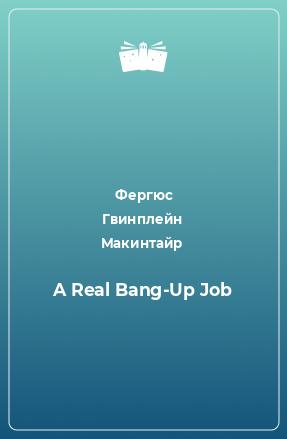 A Real Bang-Up Job