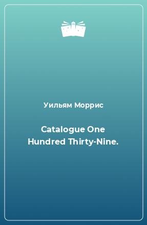 Catalogue One Hundred Thirty-Nine.