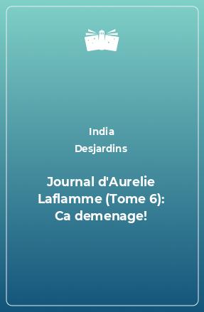 Journal d'Aurelie Laflamme (Tome 6): Ca demenage!