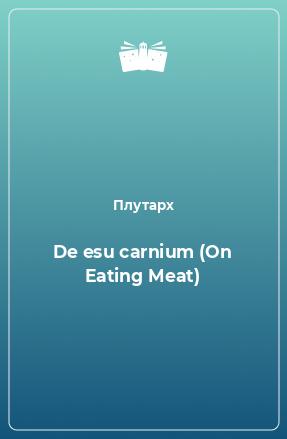 De esu carnium (On Eating Meat)