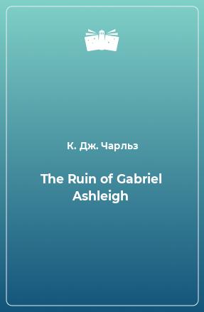 The Ruin of Gabriel Ashleigh