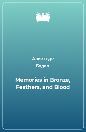 Memories in Bronze, Feathers, and Blood