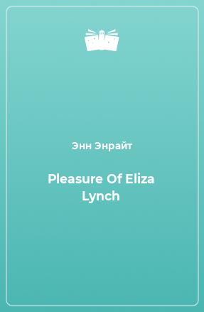Pleasure Of Eliza Lynch
