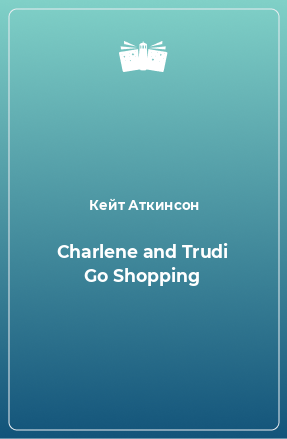 Charlene and Trudi Go Shopping