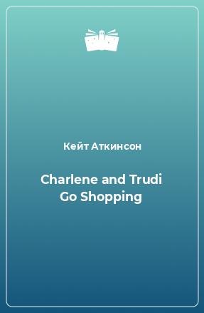 Charlene and Trudi Go Shopping