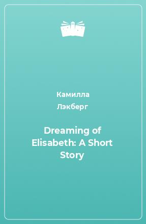 Dreaming of Elisabeth: A Short Story