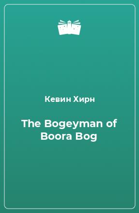 The Bogeyman of Boora Bog