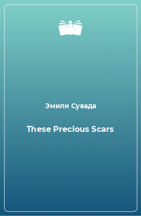 These Precious Scars