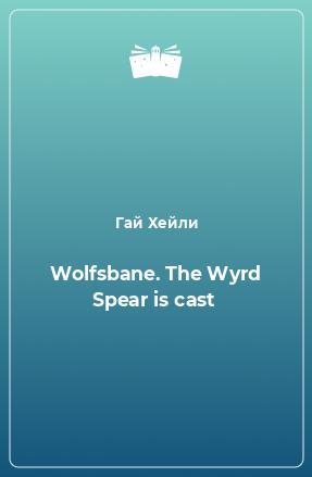 Wolfsbane. The Wyrd Spear is cast