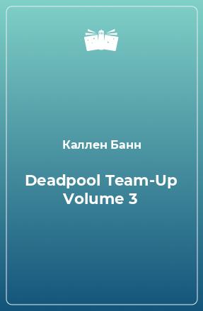 Deadpool Team-Up Volume 3
