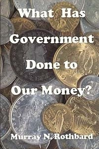 What Has Government Done to Our Money