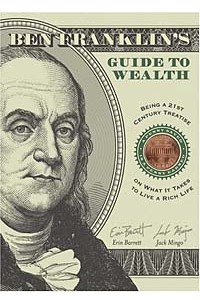 Ben Franklin's Guide to Wealth: Being a 21st Century Treatise on What