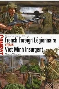 French Foreign Legionnaire vs Viet Minh Insurgent: North Vietnam 1948?52