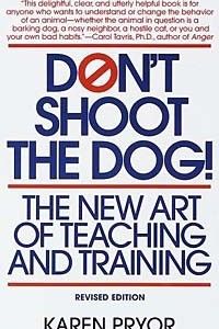 Don't Shoot the Dog! : The New Art of Teaching and Training