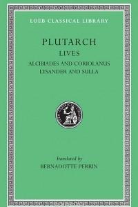 Parallel Lives – Alcibiades & Coriolanus Lysander & Sulla L080 V 4 (Trans. Perrin) (Greek)