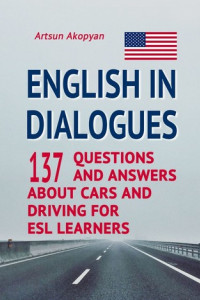 English in Dialogues. 137 Questions and Answers About Cars and Driving for ESL Learners
