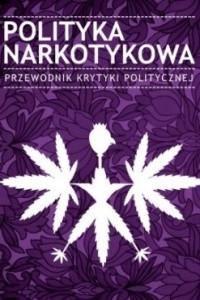 Polityka Narkotykowa. Przewodnik Krytyki Politycznej