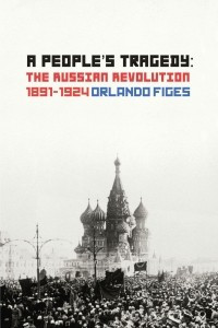 A People's Tragedy: The Russian Revolution 1891–1924