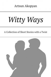 Witty Ways. A Collection of Short Stories with a Twist