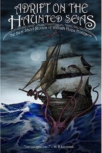 Adrift on The Haunted Seas: The Best Short Stories of William Hope Hodgson