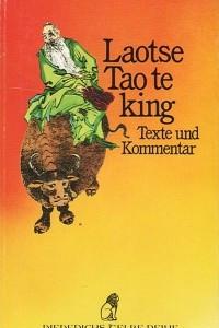 Tao te King: Texte und Kommentar
